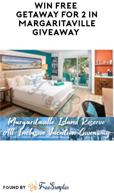 Enter Daily: Win FREE Getaway for 2 in Margaritaville Giveaway (Ages 21 & Older Only)