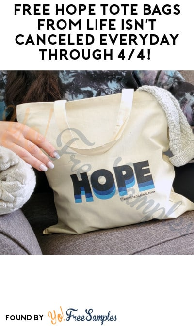 FREE Hope Tote Bags from Life Isn't Canceled Everyday through 4/4!