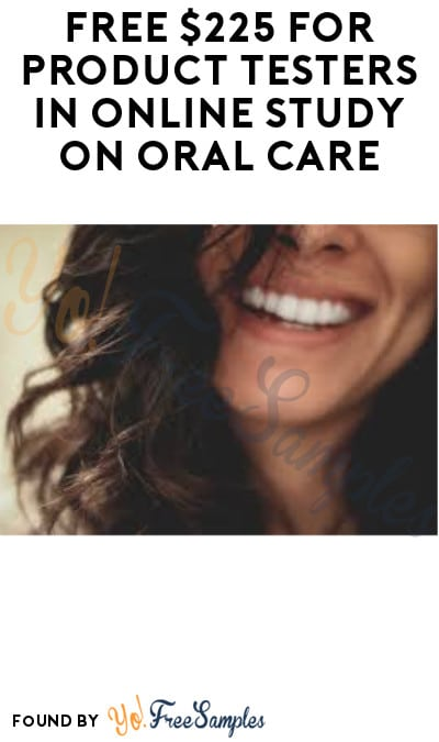 FREE $225 for Product Testers in Online Study on Oral Care (Must Apply)