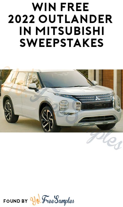 Win FREE 2022 Outlander in Mitsubishi Sweepstakes