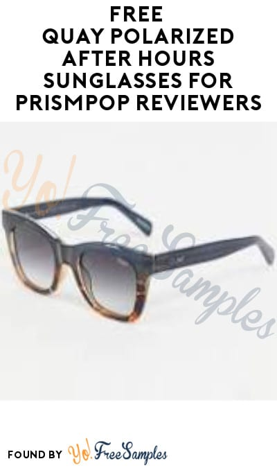 FREE Quay Polarized After Hours Sunglasses for PrismPop Reviewers (Must Apply)