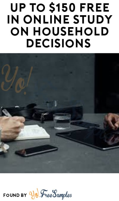 Up to $150 FREE in Online Study on Household Decisions (Must Apply)
