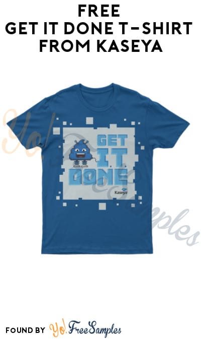 FREE Get IT Done T-Shirt from Kaseya (Business Email + Company Name Required)
