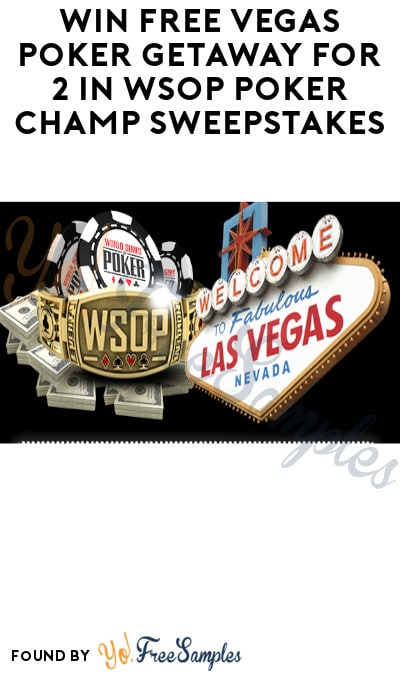 Win FREE Vegas Poker Getaway for 2 in WSOP Poker Champ Sweepstakes (Ages 21 & Older Only)