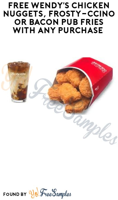 FREE Wendy's Chicken Nuggets, Frosty-ccino or Bacon Pub Fries with Any Purchase (App Required)