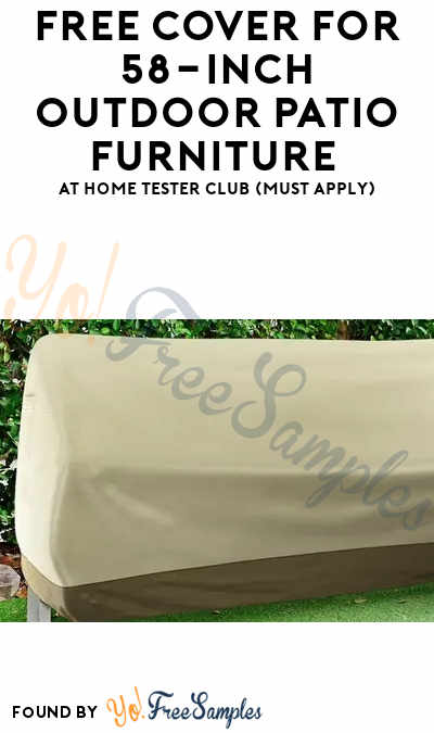 FREE Cover For 58-inch Outdoor Patio Furniture At Home Tester Club (Must Apply)