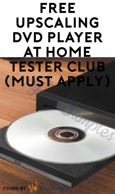 FREE Upscaling DVD Player At Home Tester Club (Must Apply)