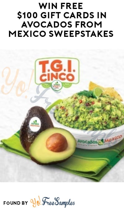 Enter Daily: Win FREE $100 Gift Cards in Avocados from Mexico Sweepstakes (Ages 21 & Older Only)