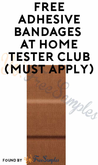 FREE Adhesive Bandages At Home Tester Club (Must Apply)