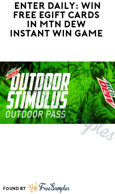 Enter Daily: Win FREE eGift Cards in MTN Dew Instant Win Game
