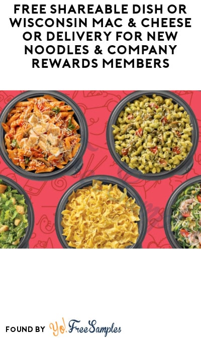 FREE Shareable Dish or Wisconsin Mac & Cheese or Delivery for New Noodles & Company Rewards Members