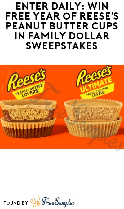 Enter Daily: Win FREE Year of Reese's Peanut Butter Cups in Family Dollar Sweepstakes