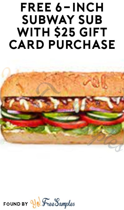 FREE 6-Inch Subway Sub with $25 Gift Card Purchase
