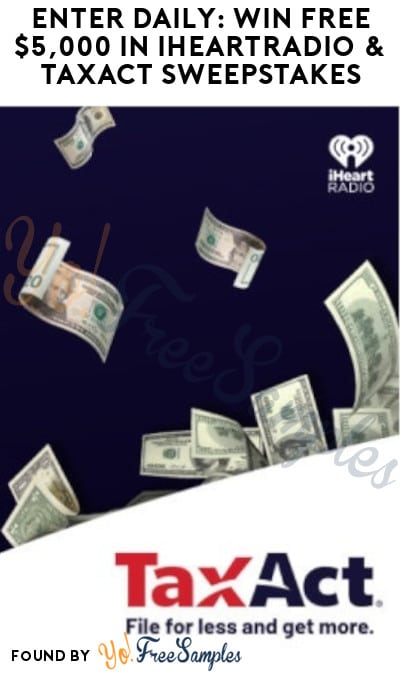 Enter Daily: Win FREE $5,000 in iHeartRadio & TaxAct Sweepstakes