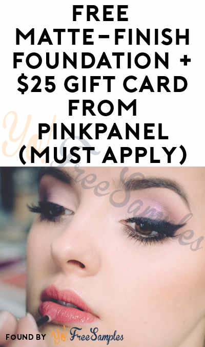 FREE Matte-Finish Foundation + $25 Gift Card From PinkPanel (Must Apply)