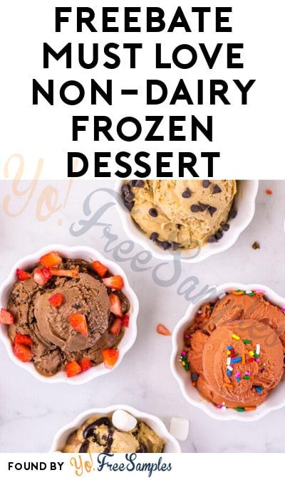 FREEBATE Must Love Non-Dairy Frozen Dessert