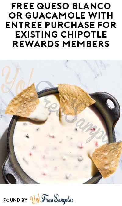 FREE Queso Blanco or Guacamole with Entrée Purchase for Existing Chipotle Rewards Members