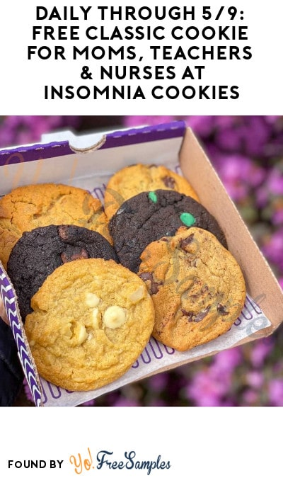 Daily Through 5/9: FREE Classic Cookie for Moms, Teachers & Nurses at Insomnia Cookies (ID Required)