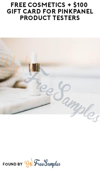 FREE Cosmetics + $100 Gift Card for PinkPanel Product Testers (Must Apply)