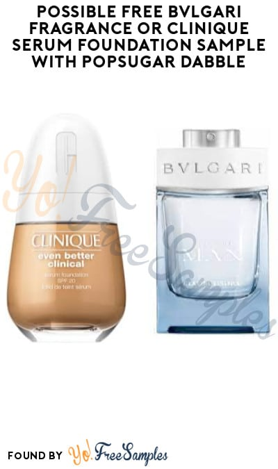 Possible FREE Bvlgari Fragrance or Clinique Serum Foundation Sample with Popsugar Dabble (Select Accounts Only)