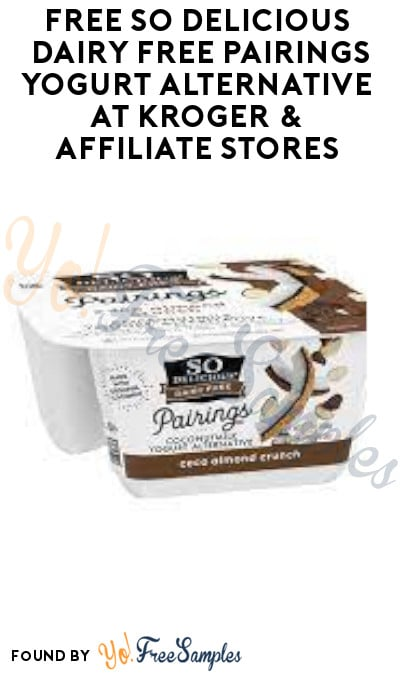 FREE So Delicious Dairy Free Pairings Yogurt Alternative at Kroger & Affiliate Stores (Account/ Coupon Required)
