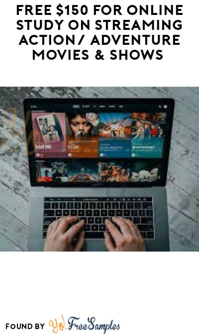 FREE $150 for Online Study on Streaming Action/ Adventure Movies & Shows (Must Apply)