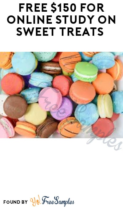 FREE $150 for Online Study on Sweet Treats (Must Apply)