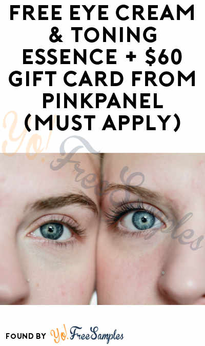 FREE Eye Cream & Toning Essence + $60 Gift Card From PinkPanel (Must Apply)