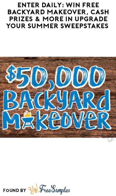 Enter Daily: Win FREE Backyard Makeover, Cash Prizes & More in Upgrade Your Summer Sweepstakes