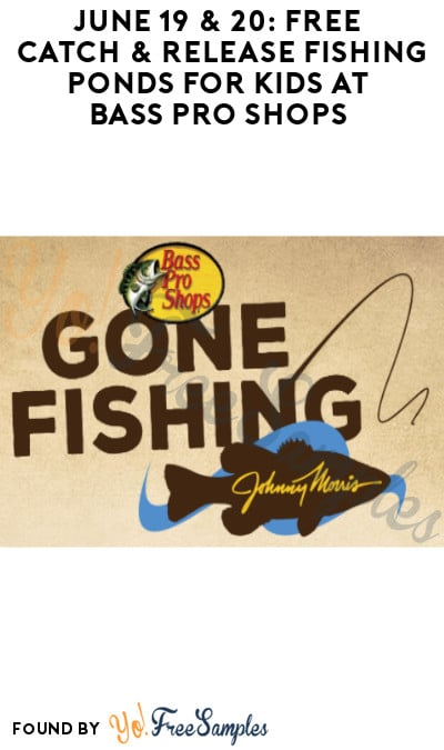 June 19 & 20: FREE Catch & Release Fishing Ponds for Kids at Bass Pro Shops