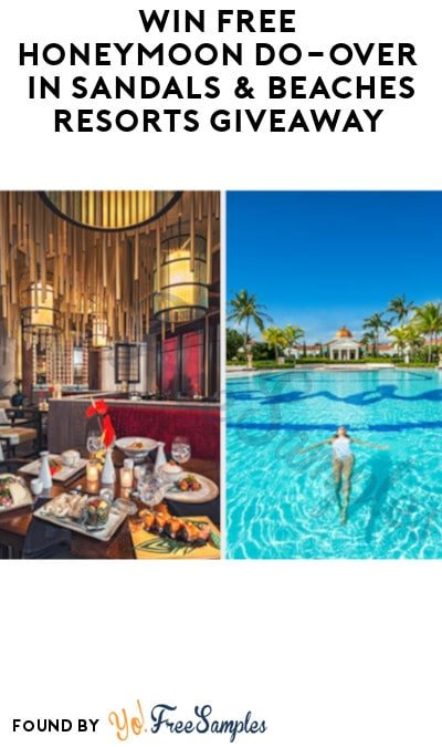 Win FREE Honeymoon Do-Over in Sandals & Beaches Resorts Giveaway (Ages 21 & Older Only + Photo Required)