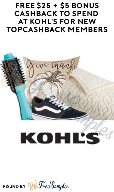 FREE $25 + $5 Bonus Cashback to Spend at Kohl's for New TopCashback Members