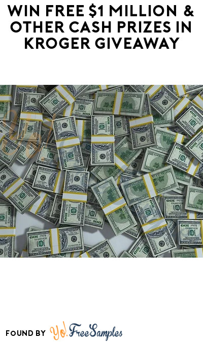 Win FREE $1 Million & Other Cash Prizes in Kroger Giveaway