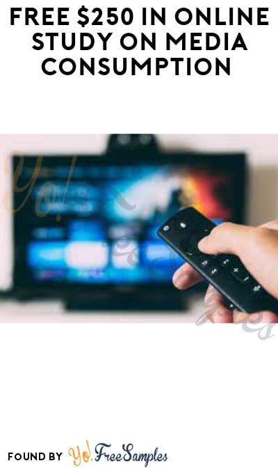 FREE $250 in Online Study on Media Consumption (Must Apply)