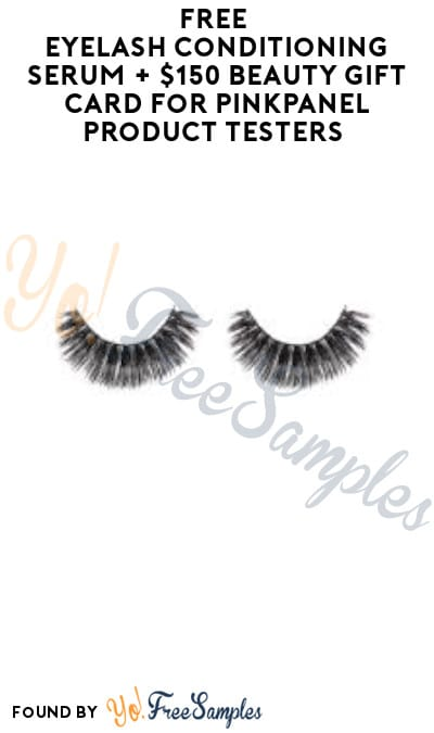 FREE Eyelash Conditioning Serum + $150 Beauty Gift Card for PinkPanel Product Testers (Must Apply)