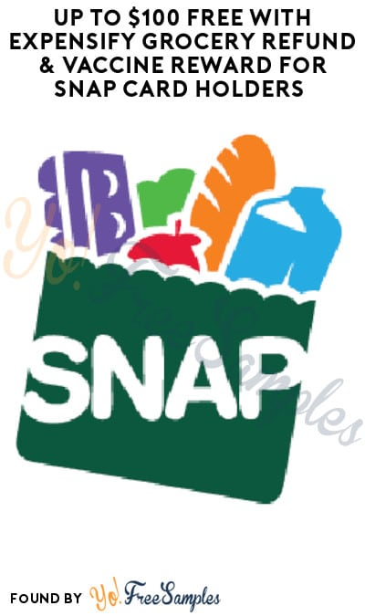Up to $100 FREE with Expensify Grocery Refund & Vaccine Reward for SNAP Card Holders