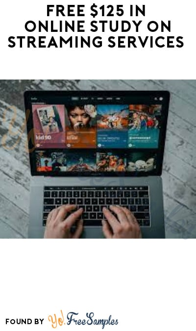 FREE $125 in Online Study on Streaming Services (Must Apply)