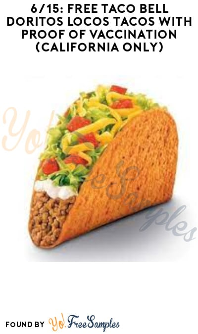 6/15: FREE Taco Bell Doritos Locos Tacos with Proof of Vaccination (California Only)