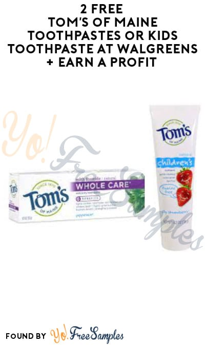 2 FREE Tom's of Maine Toothpastes or Kids Toothpaste at Walgreens + Earn A Profit (Account & Ibotta Required)