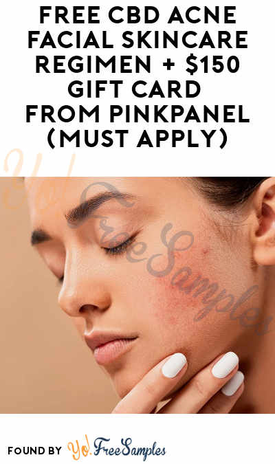 FREE CBD Acne Facial Skincare Regimen + $150 Gift Card From PinkPanel (Must Apply)