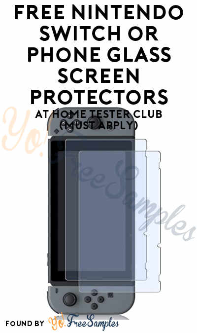 FREE Nintendo Switch or Phone Glass Screen Protectors At Home Tester Club (Must Apply)