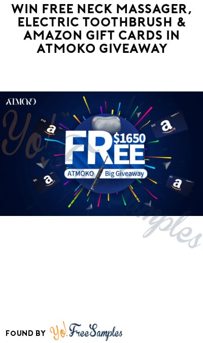 Win FREE Neck Massager, Electric Toothbrush & Amazon Gift Cards in ATMOKO Giveaway