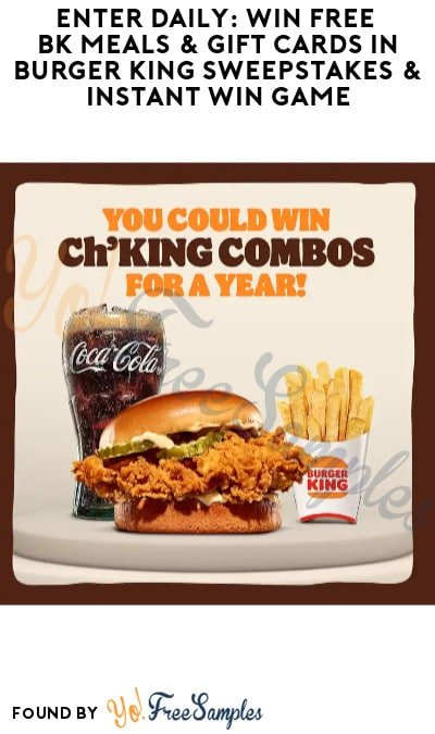 Enter Daily: Win FREE BK Meals & Gift Cards in Burger King Sweepstakes & Instant Win Game