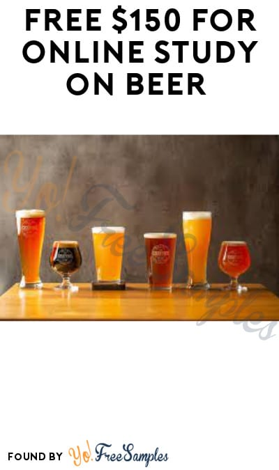 FREE $150 for Online Study on Beer (Ages 40-55 Only + Must Apply)