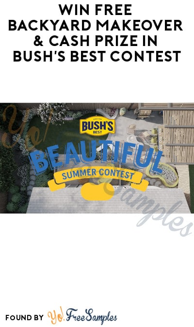 Win FREE Backyard Makeover & Cash Prize in Bush's Best Contest (Twitter or Instagram Required)