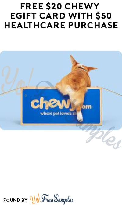FREE $20 Chewy eGift Card with $50 Healthcare Purchase