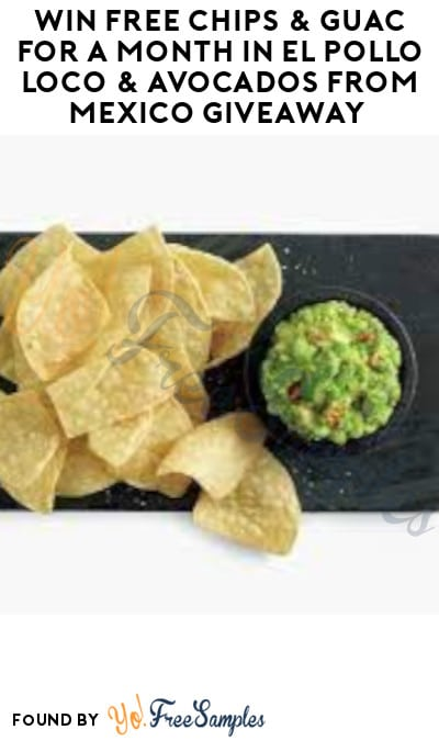 Win FREE Chips & Guac for a Month in El Pollo Loco & Avocados from Mexico Giveaway