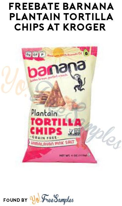 FREEBATE Barnana Plantain Tortilla Chips at Kroger (Account/ Coupon & Ibotta Required)