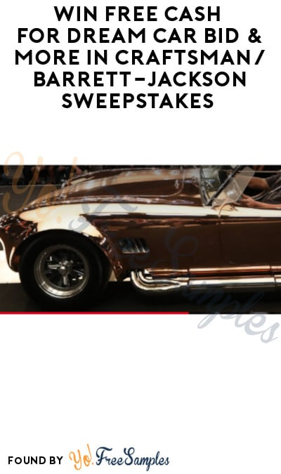 Win FREE Cash for Dream Car Bid & More in Craftsman/ Barrett-Jackson Sweepstakes (Ages 21 & Older Only)