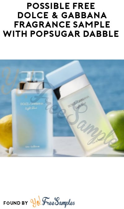Possible FREE Dolce & Gabbana Fragrance Sample with Popsugar Dabble (Select Accounts Only)